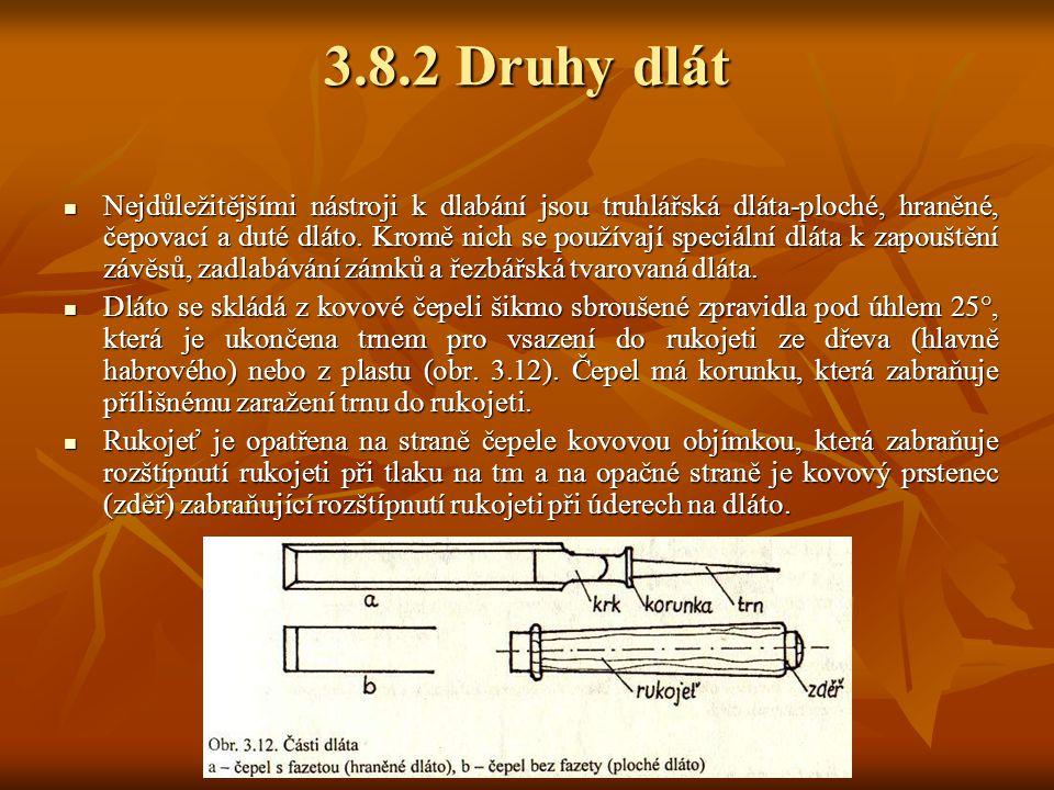 3.8Dlabání, druhy dlát 3.8.1Dlabání Dlabánim se rozumí oddělování a vybírání jednotlivých hrubých třísek různé velikosti při zhotovování podélných otv