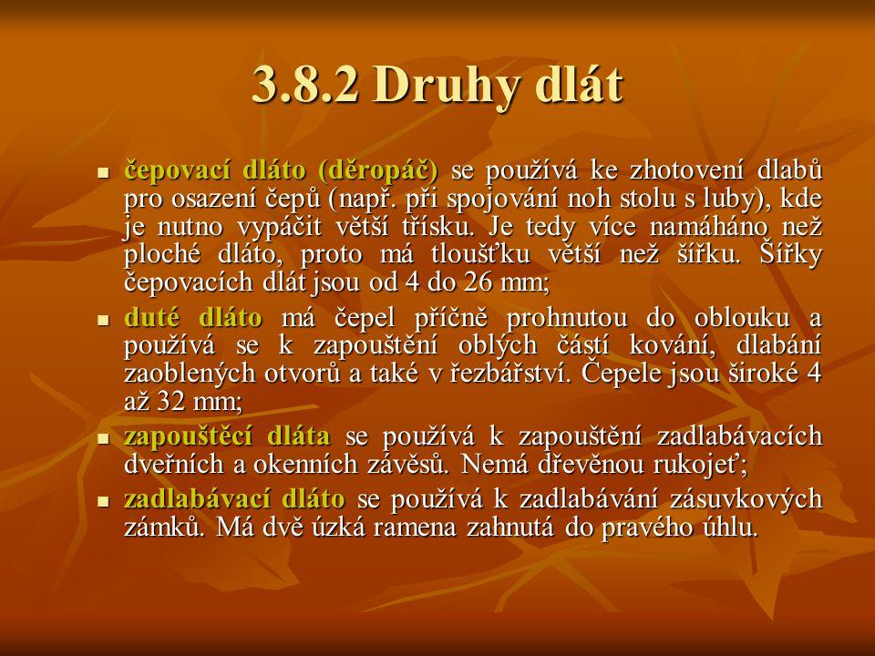 3.8.2 Druhy dlát Hlavní druhy dlát používané v truhlářské výrobě jsou (obr. 3.13): Hlavní druhy dlát používané v truhlářské výrobě jsou (obr. 3.13): p