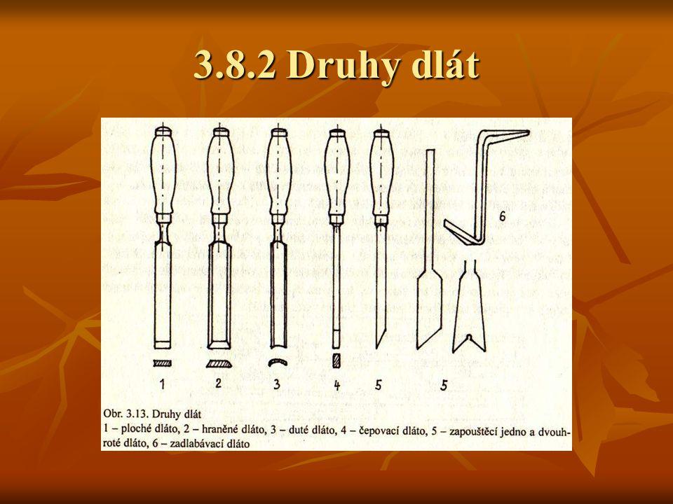 3.8.2 Druhy dlát čepovací dláto (děropáč) se používá ke zhotovení dlabů pro osazení čepů (např. při spojování noh stolu s luby), kde je nutno vypáčit