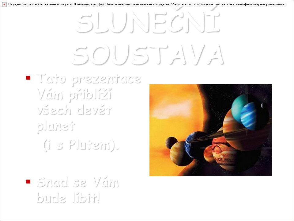 SLUNEČNÍ SOUSTAVA TTTTato prezentace Vám přiblíží všech devět planet (i s Plutem).
