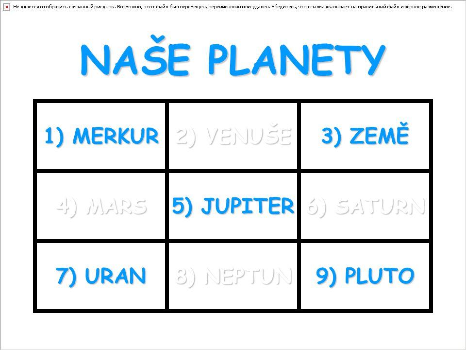 NAŠE PLANETY 1) MERKUR 2) VENUŠE 3) ZEMĚ 4) MARS 5) JUPITER 6) SATURN 7) URAN 8) NEPTUN 9) PLUTO