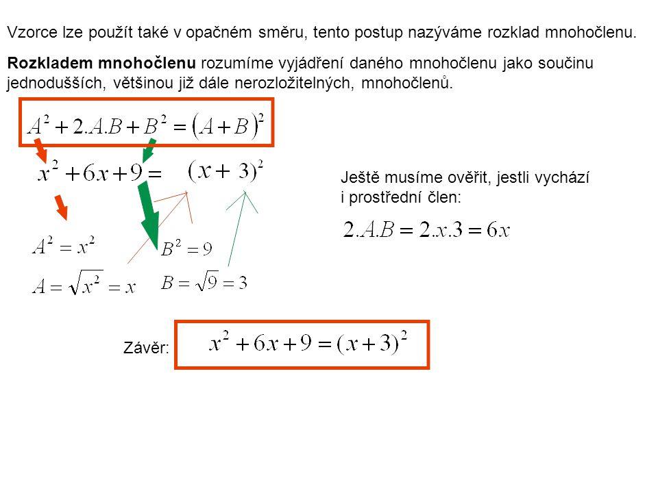 Vzorce lze použít také v opačném směru, tento postup nazýváme rozklad mnohočlenu. Rozkladem mnohočlenu rozumíme vyjádření daného mnohočlenu jako souči