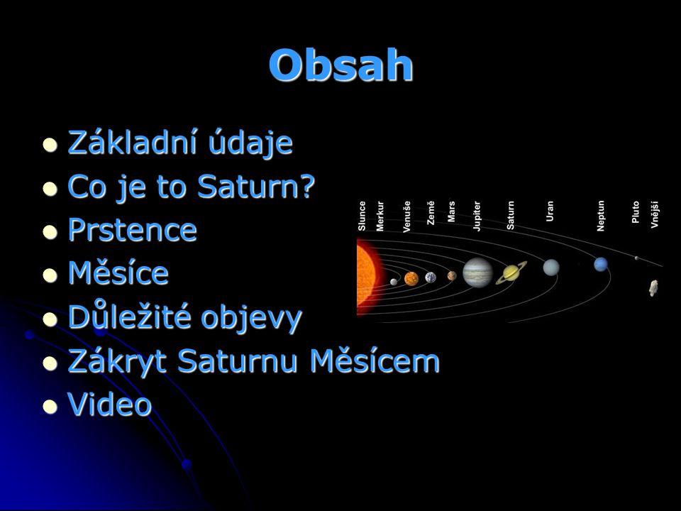 Obsah Základní údaje Základní údaje Co je to Saturn? Co je to Saturn? Prstence Prstence Měsíce Měsíce Důležité objevy Důležité objevy Zákryt Saturnu M