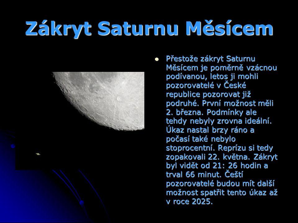 Zákryt Saturnu Měsícem Přestože zákryt Saturnu Měsícem je poměrně vzácnou podívanou, letos ji mohli pozorovatelé v České republice pozorovat již podru