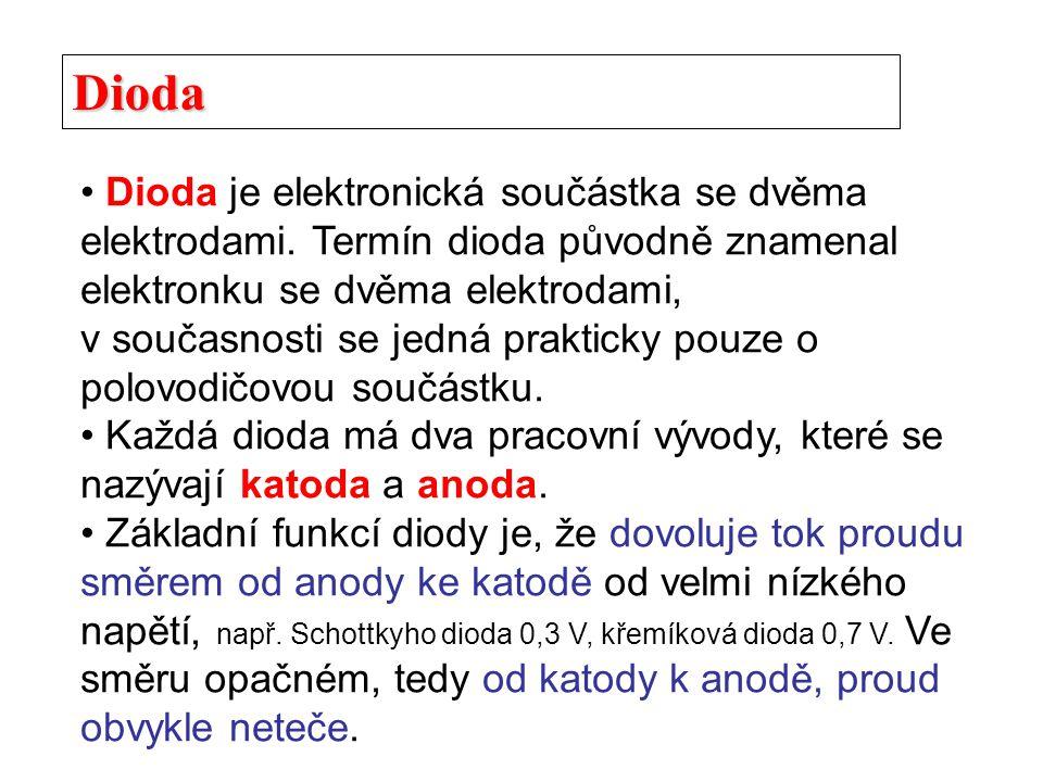 Dioda Dioda je elektronická součástka se dvěma elektrodami. Termín dioda původně znamenal elektronku se dvěma elektrodami, v současnosti se jedná prak