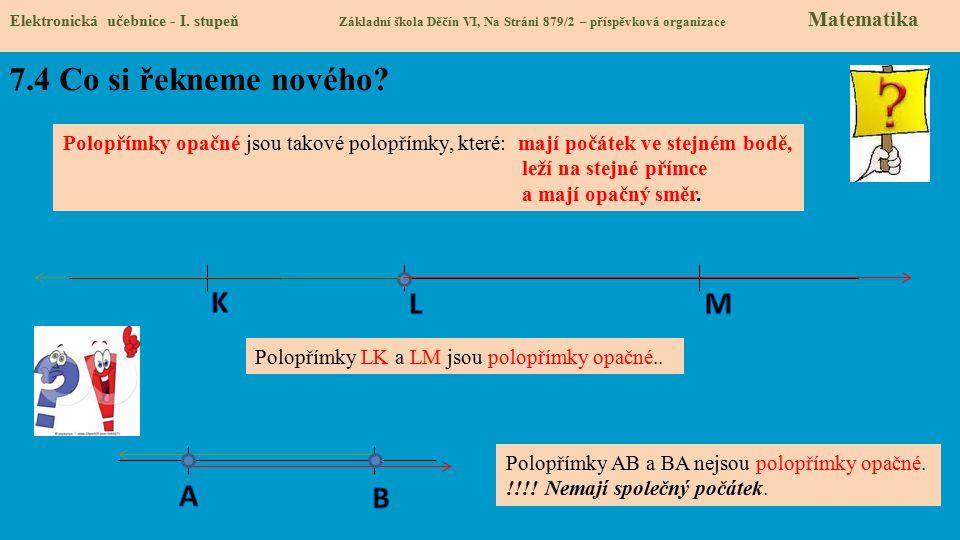 7.4 Co si řekneme nového? Elektronická učebnice - I. stupeň Základní škola Děčín VI, Na Stráni 879/2 – příspěvková organizace Matematika Polopřímky op