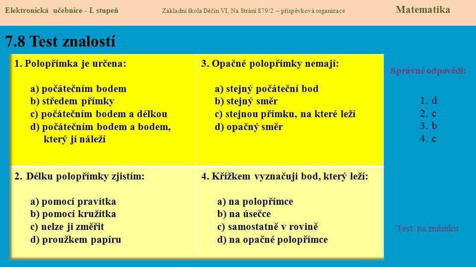 7.8 Test znalostí Správné odpovědi: 1.d 2.c 3.b 4.c Test na známku Elektronická učebnice - I. stupeň Základní škola Děčín VI, Na Stráni 879/2 – příspě