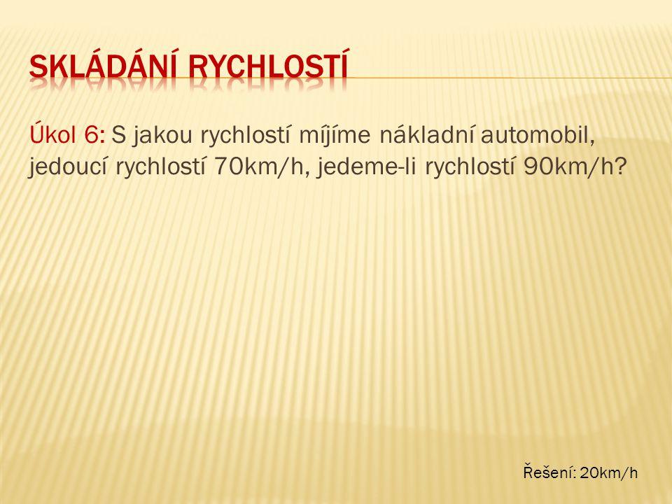 Úkol 6: S jakou rychlostí míjíme nákladní automobil, jedoucí rychlostí 70km/h, jedeme-li rychlostí 90km/h.