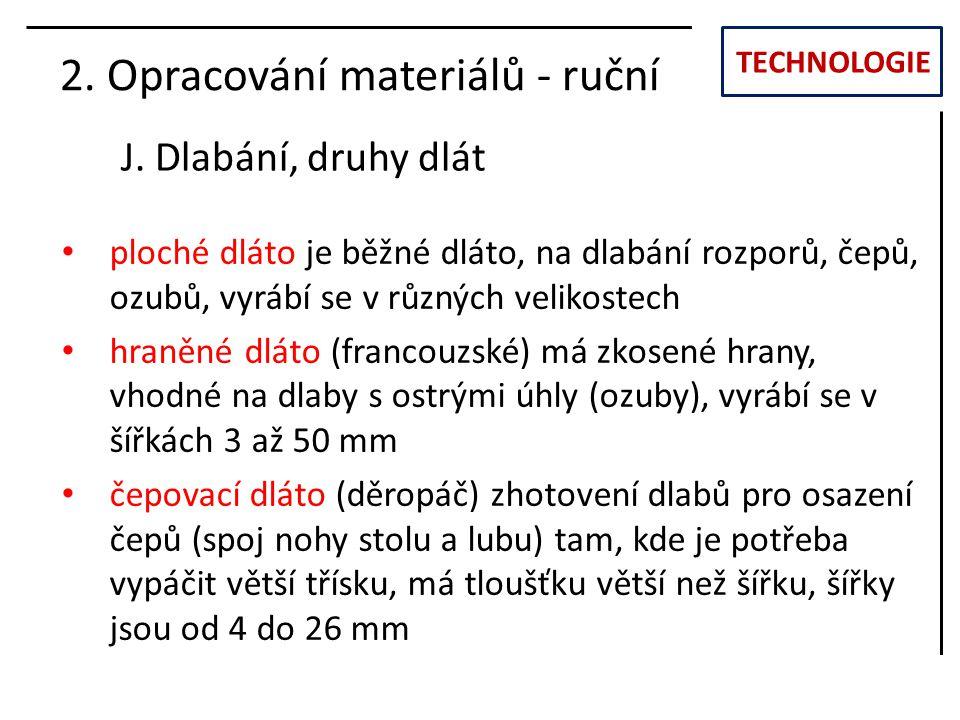 TECHNOLOGIE J. Dlabání, druhy dlát 2. Opracování materiálů - ruční ploché dláto je běžné dláto, na dlabání rozporů, čepů, ozubů, vyrábí se v různých v