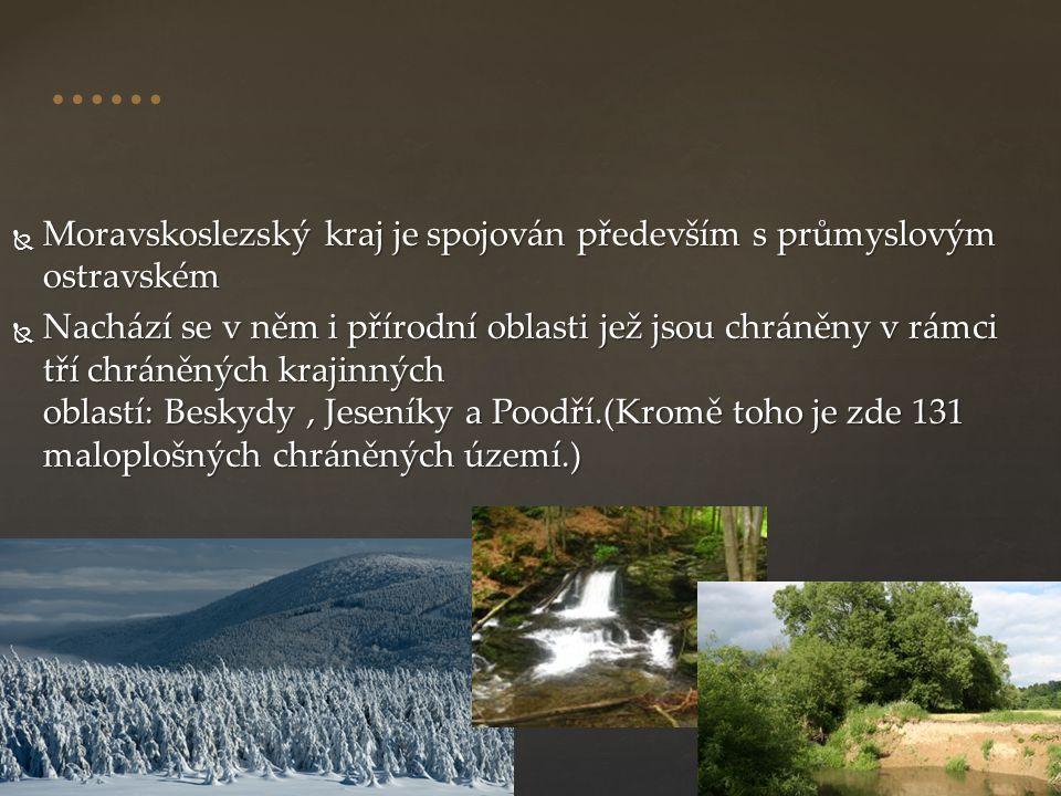  Moravskoslezský kraj je spojován především s průmyslovým ostravském  Nachází se v něm i přírodní oblasti jež jsou chráněny v rámci tří chráněných k