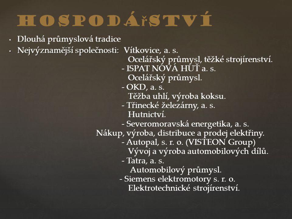 Dlouhá průmyslová tradice Nejvýznamější společnosti: Nejvýznamější společnosti: Vítkovice, a. s. Ocelářský průmysl, těžké strojírenství. - ISPAT NOVÁ