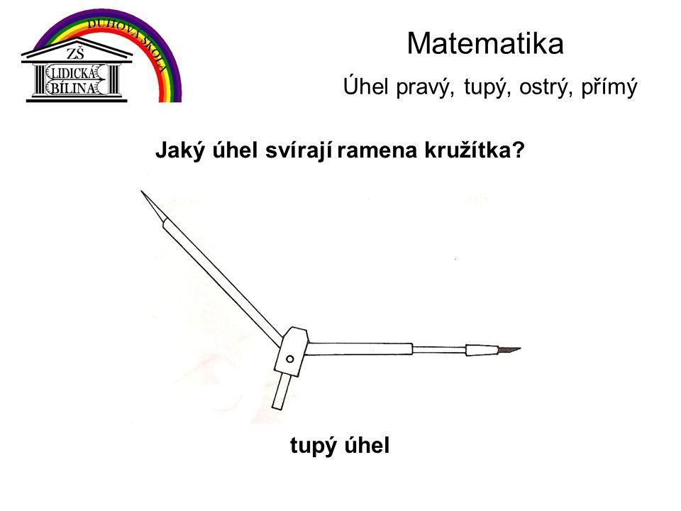 Matematika Úhel pravý, tupý, ostrý, přímý Jaký úhel svírají ramena kružítka? tupý úhel