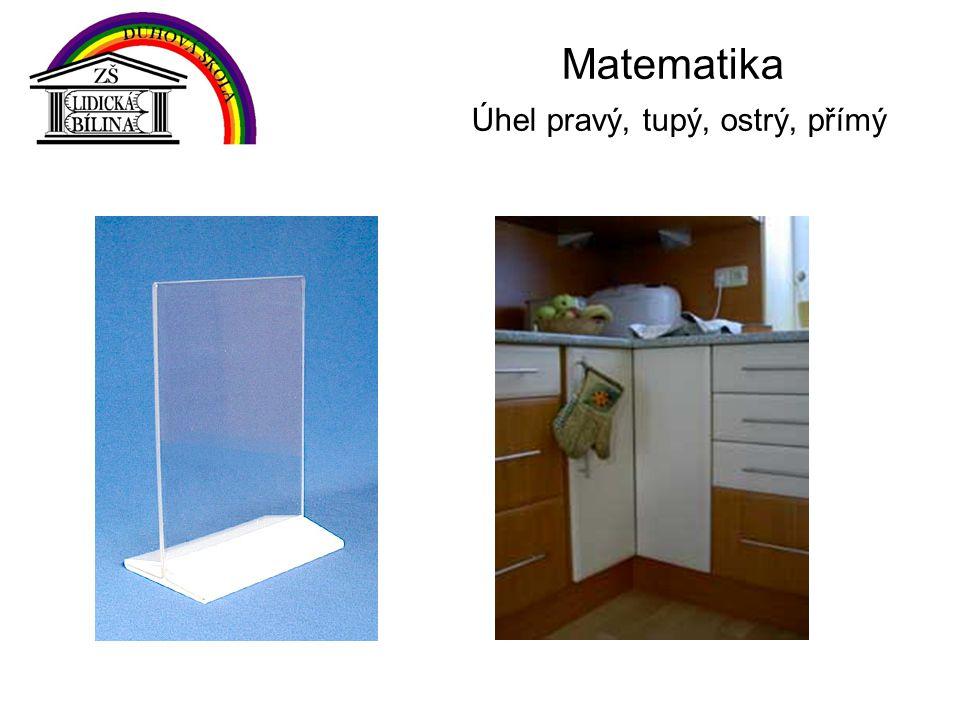Matematika Úhel pravý, tupý, ostrý, přímý Barevně vyznač jeden přímý a jeden pravý úhel. V U T LK.