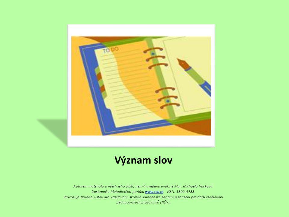 Význam slov Autorem materiálu a všech jeho částí, není-li uvedeno jinak, je Mgr. Michaela Vacková. Dostupné z Metodického portálu www.rvp.cz, ISSN: 18