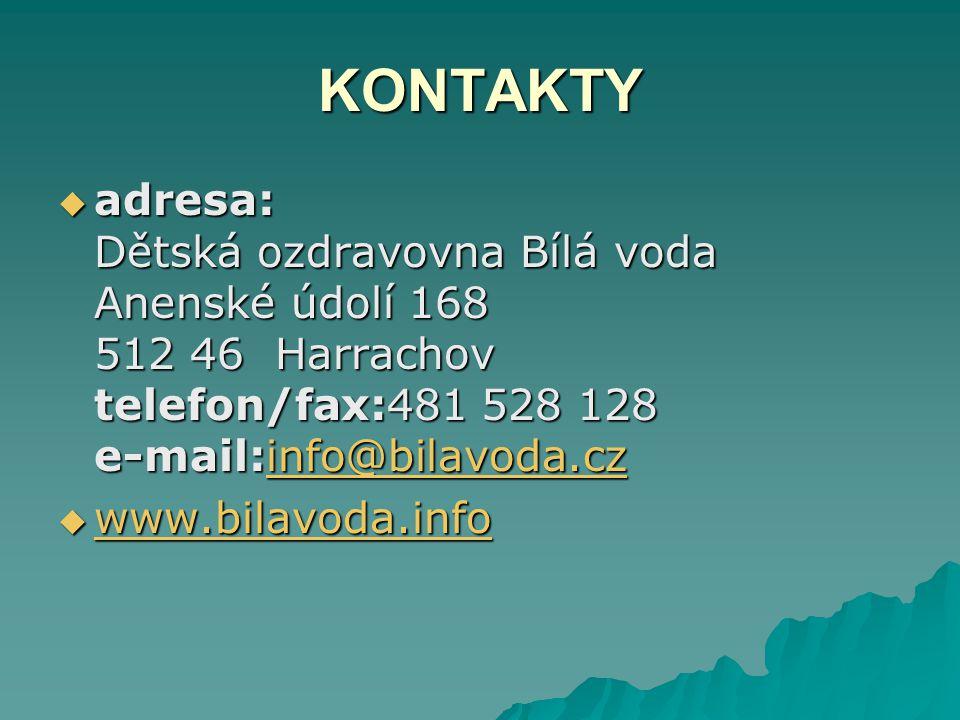 KONTAKTY  adresa: Dětská ozdravovna Bílá voda Anenské údolí 168 512 46 Harrachov telefon/fax:481 528 128 e-mail:info@bilavoda.cz info@bilavoda.cz  www.bilavoda.info www.bilavoda.info