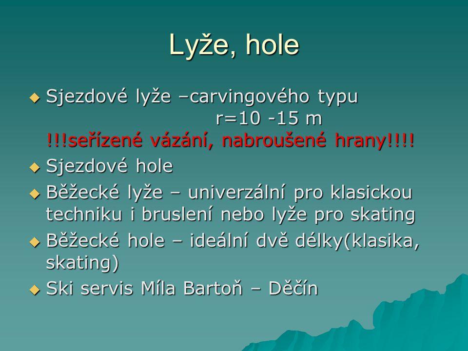 Lyže, hole  Sjezdové lyže –carvingového typu r=10 -15 m !!!seřízené vázání, nabroušené hrany!!!!  Sjezdové hole  Běžecké lyže – univerzální pro kla