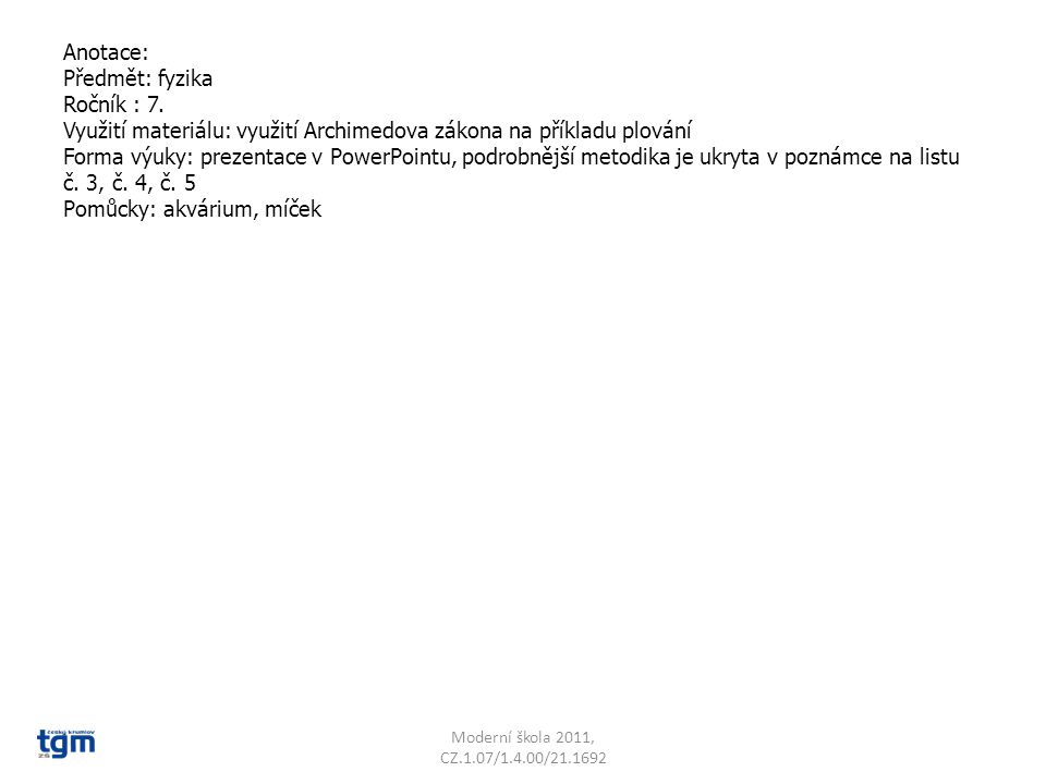 Anotace: Předmět: fyzika Ročník : 7. Využití materiálu: využití Archimedova zákona na příkladu plování Forma výuky: prezentace v PowerPointu, podrobně