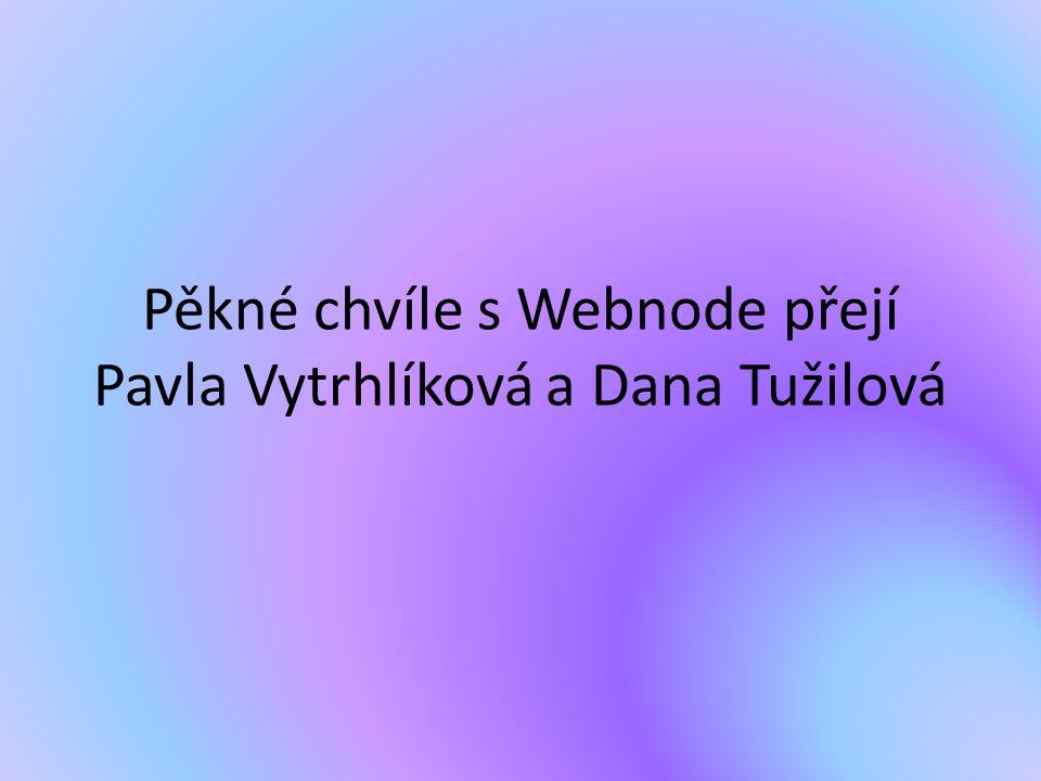 Pěkné chvíle s Webnode přejí Pavla Vytrhlíková a Dana Tužilová