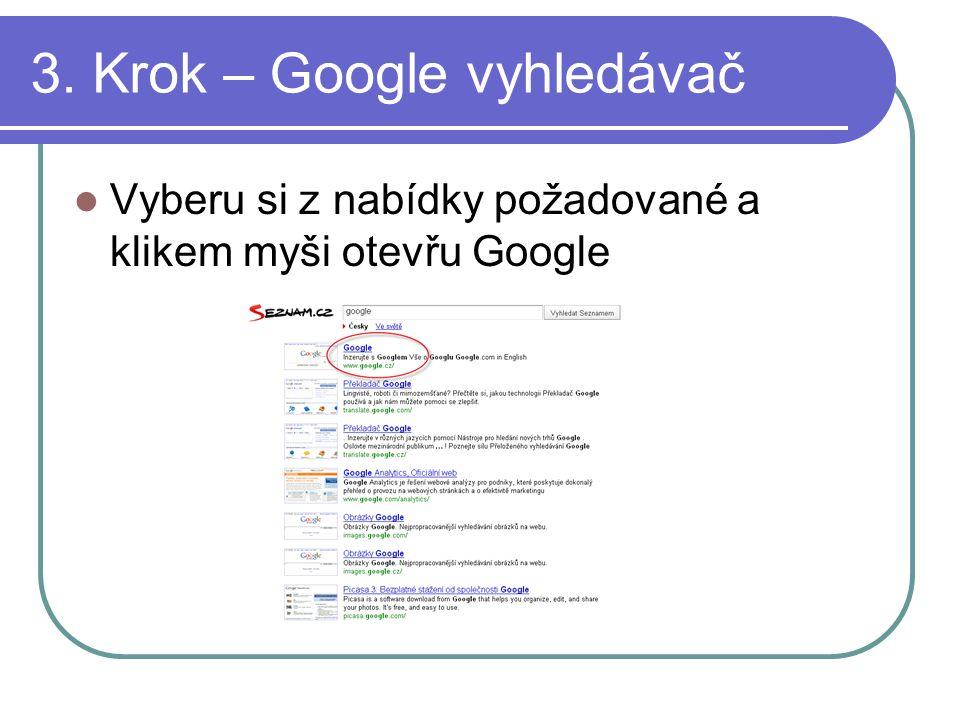 3. Krok – Google vyhledávač Vyberu si z nabídky požadované a klikem myši otevřu Google