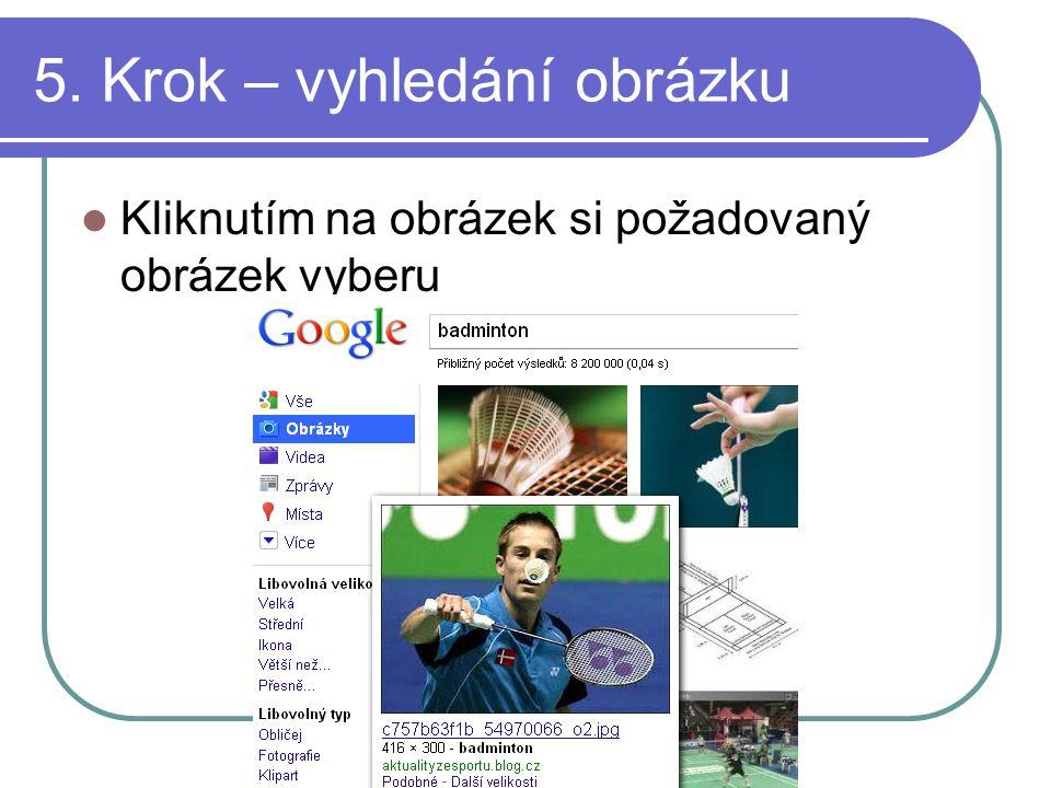 5. Krok – vyhledání obrázku Kliknutím na obrázek si požadovaný obrázek vyberu
