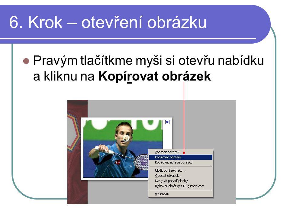 6. Krok – otevření obrázku Pravým tlačítkme myši si otevřu nabídku a kliknu na Kopírovat obrázek
