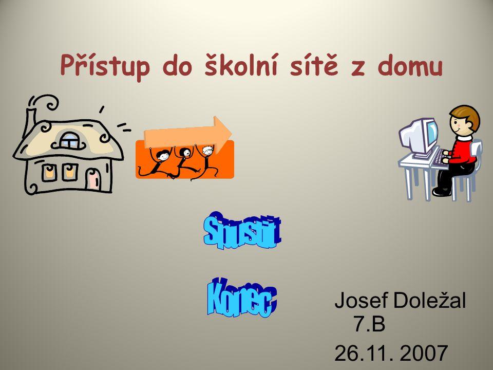 Přístup do školní sítě z domu Josef Doležal 7.B 26.11. 2007