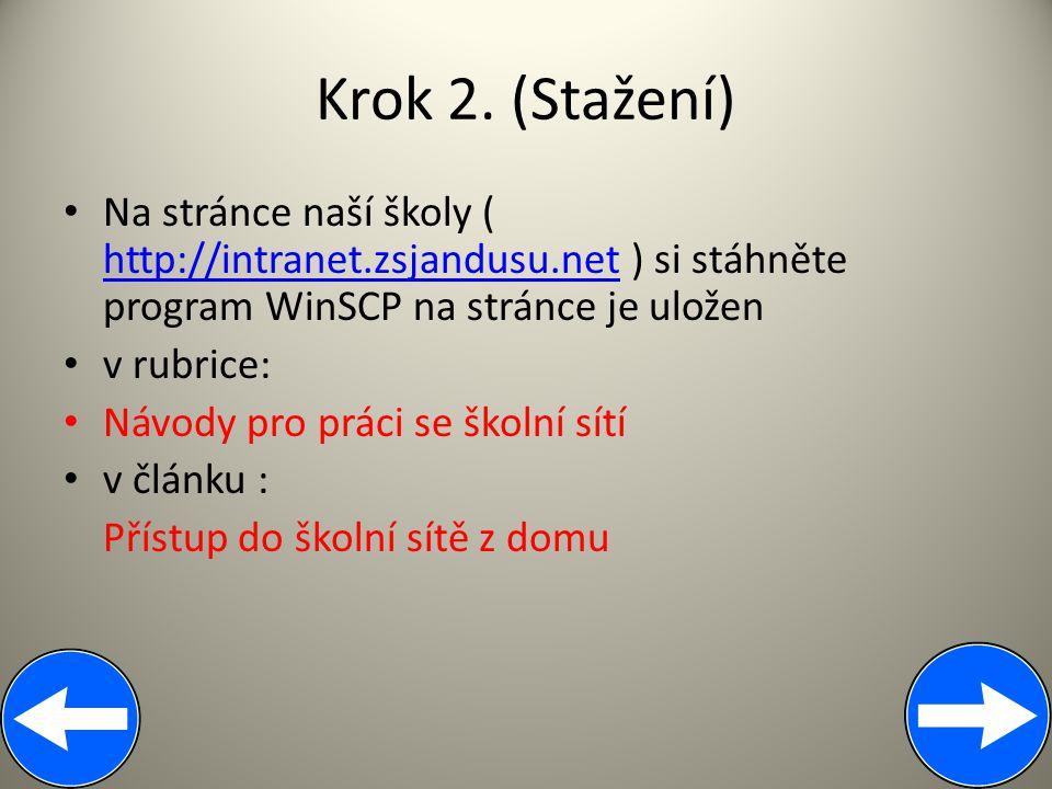Krok 2. (Stažení) Na stránce naší školy ( http://intranet.zsjandusu.net ) si stáhněte program WinSCP na stránce je uložen v rubrice: Návody pro práci