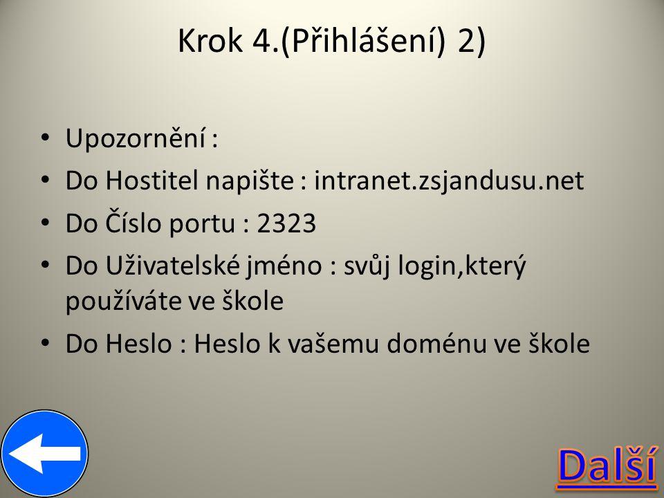 Krok 4.(Přihlášení) 2) Upozornění : Do Hostitel napište : intranet.zsjandusu.net Do Číslo portu : 2323 Do Uživatelské jméno : svůj login,který používá