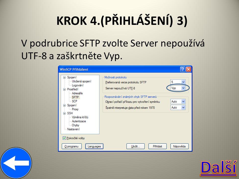 KROK 4.(PŘIHLÁŠENÍ) 3) V podrubrice SFTP zvolte Server nepoužívá UTF-8 a zaškrtněte Vyp.