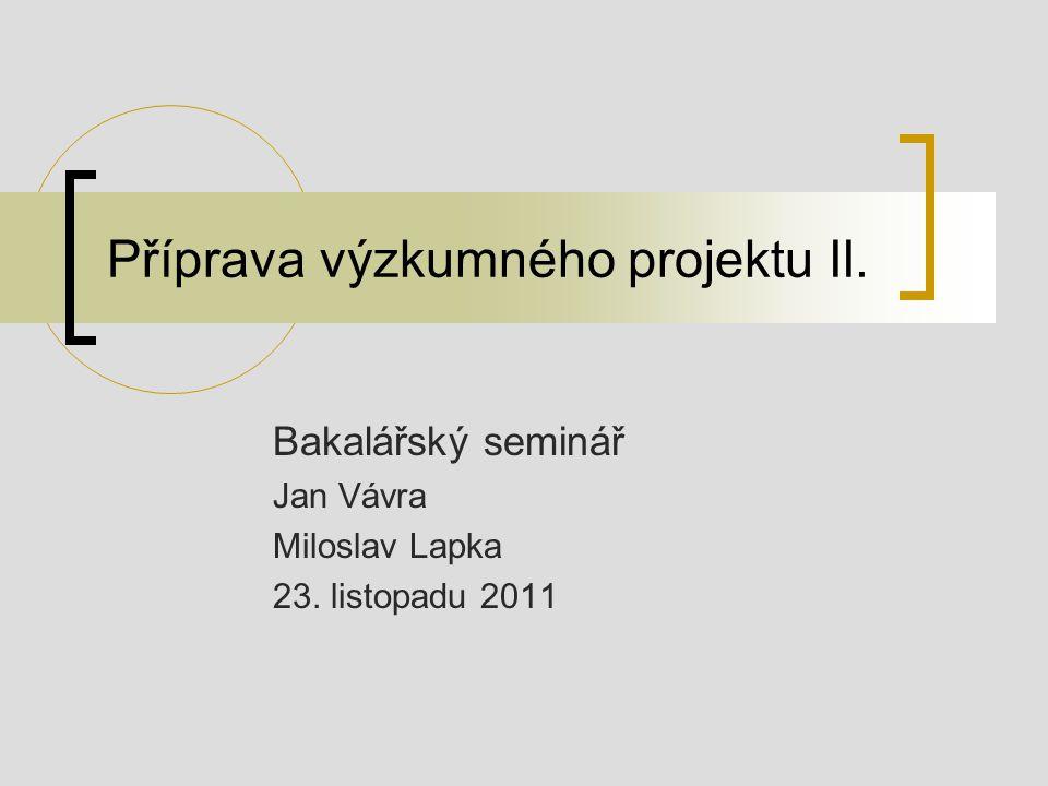 Příprava výzkumného projektu II. Bakalářský seminář Jan Vávra Miloslav Lapka 23. listopadu 2011