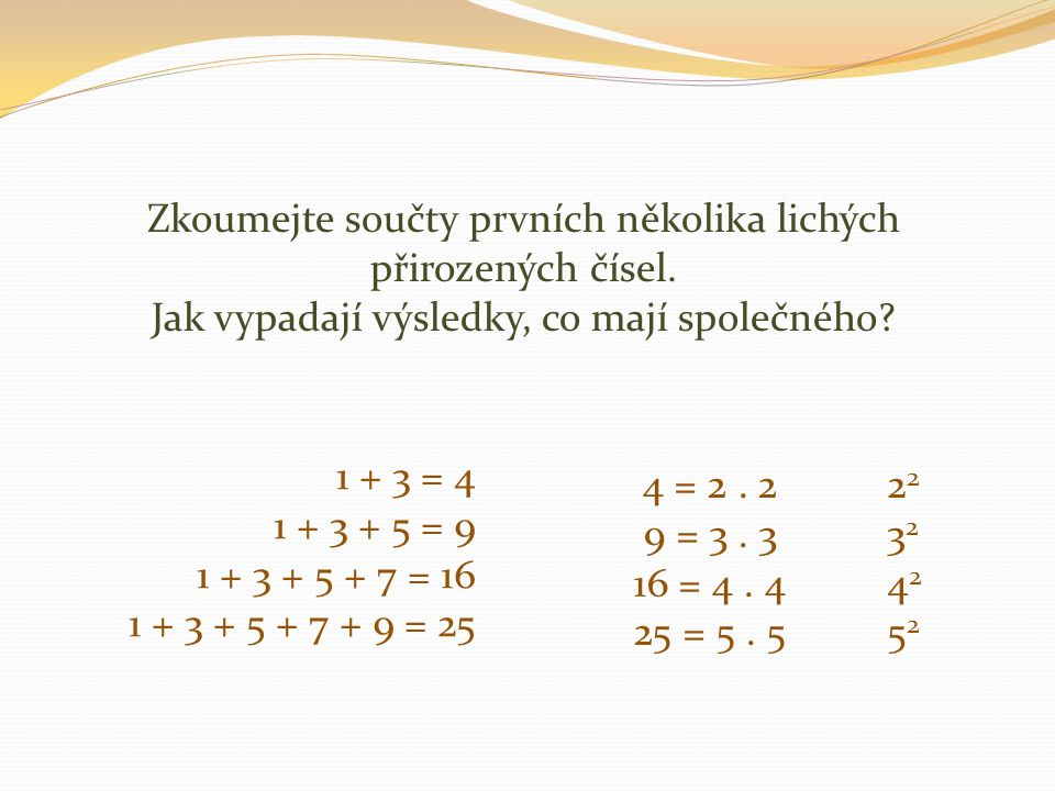 Zkoumejte součty prvních několika lichých přirozených čísel.