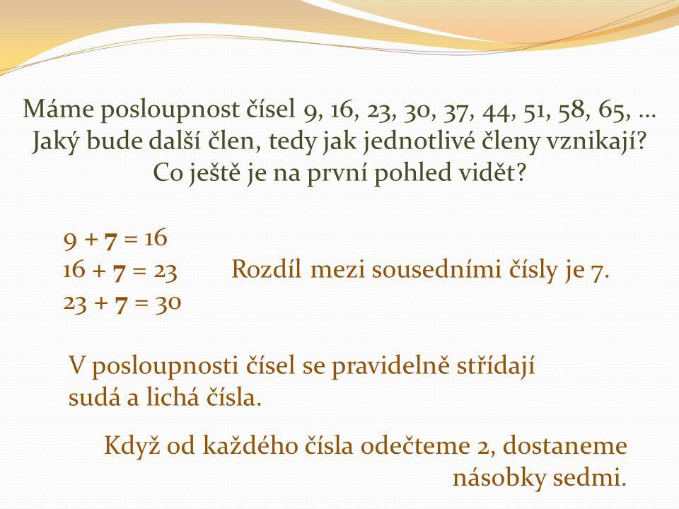 Máme posloupnost čísel 9, 16, 23, 30, 37, 44, 51, 58, 65, … Jaký bude další člen, tedy jak jednotlivé členy vznikají.