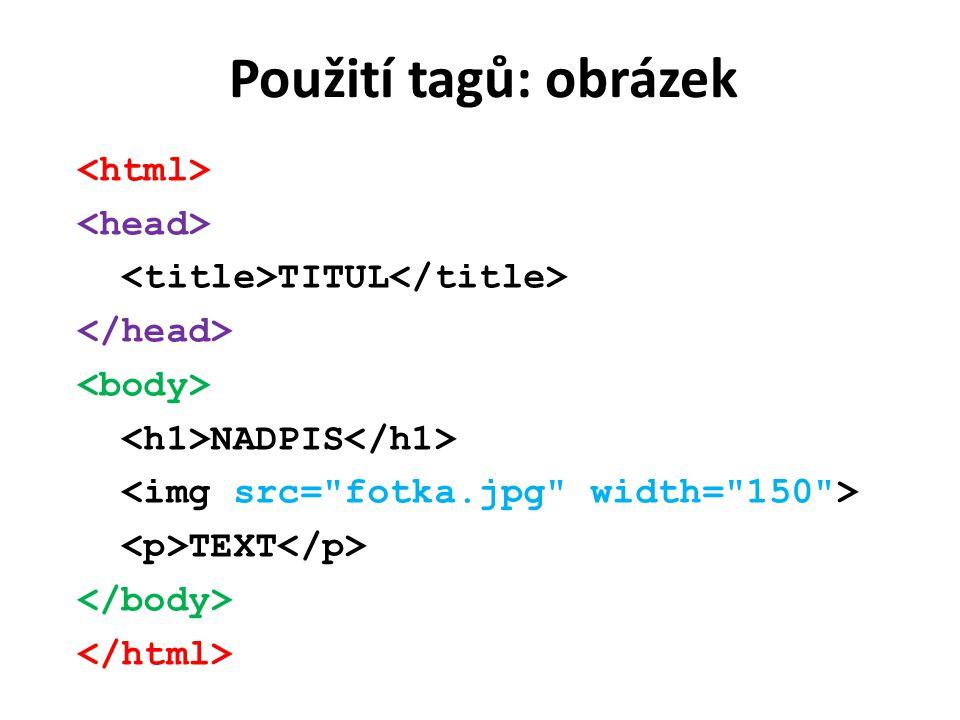 Použití tagů: obrázek TITUL NADPIS TEXT