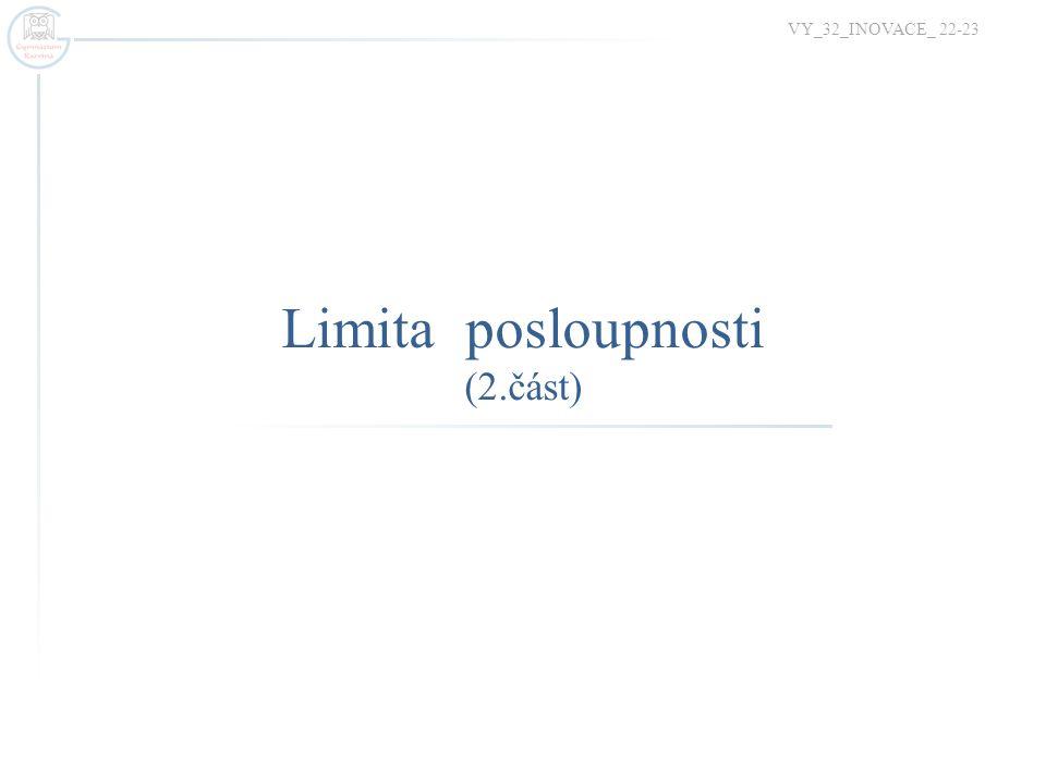 Limita posloupnosti (2.část) VY_32_INOVACE_ 22-23