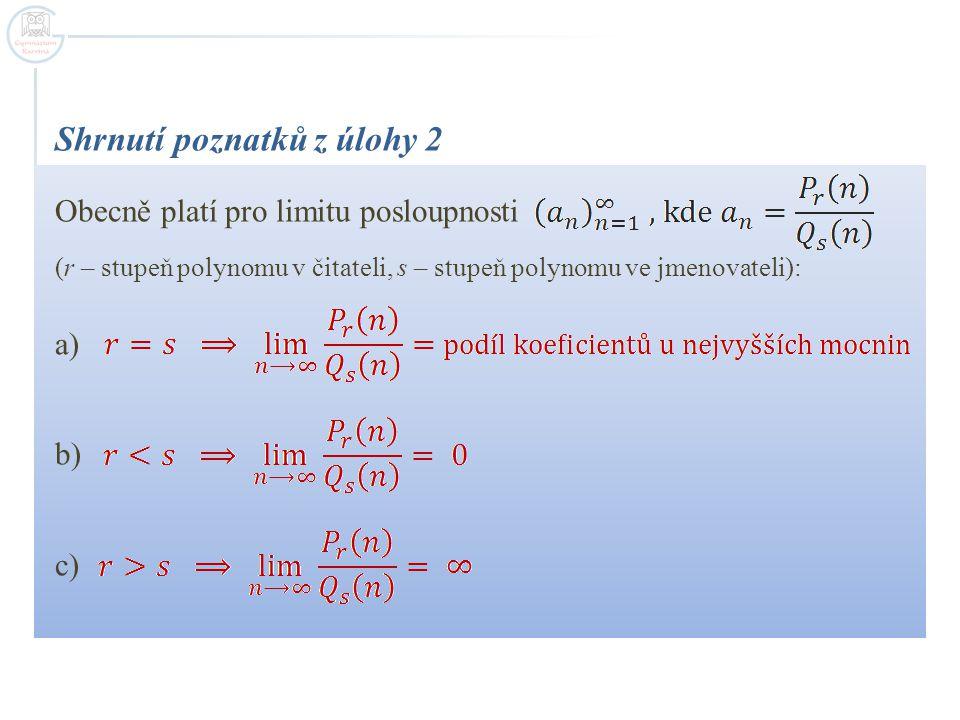 Shrnutí poznatků z úlohy 2 Obecně platí pro limitu posloupnosti (r – stupeň polynomu v čitateli, s – stupeň polynomu ve jmenovateli): a) b) c)