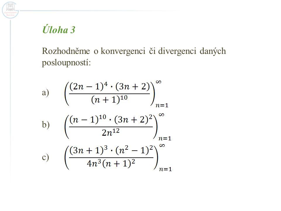 Úloha 3 Rozhodněme o konvergenci či divergenci daných posloupností: a) b) c)