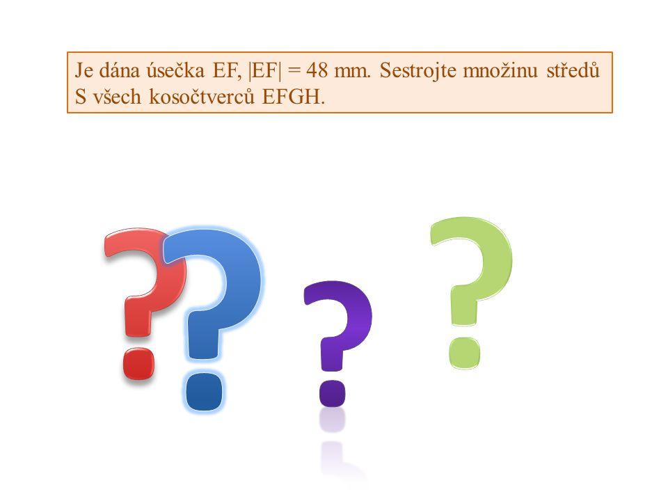 Je dána úsečka EF, |EF| = 48 mm. Sestrojte množinu středů S všech kosočtverců EFGH.