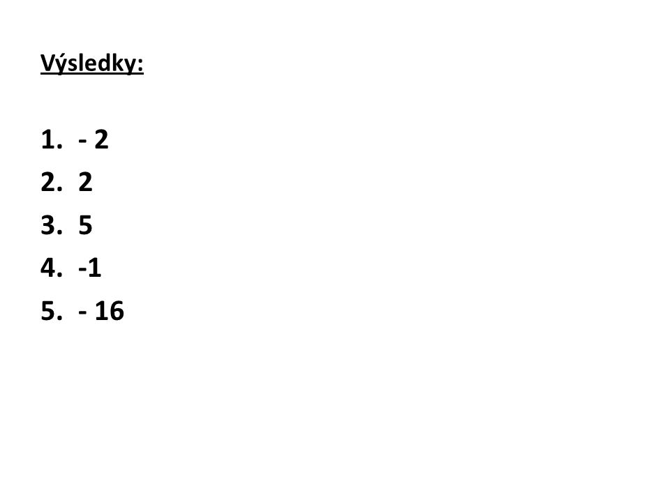 Výsledky: 1.- 2 2.2 3.5 4.-1 5.- 16
