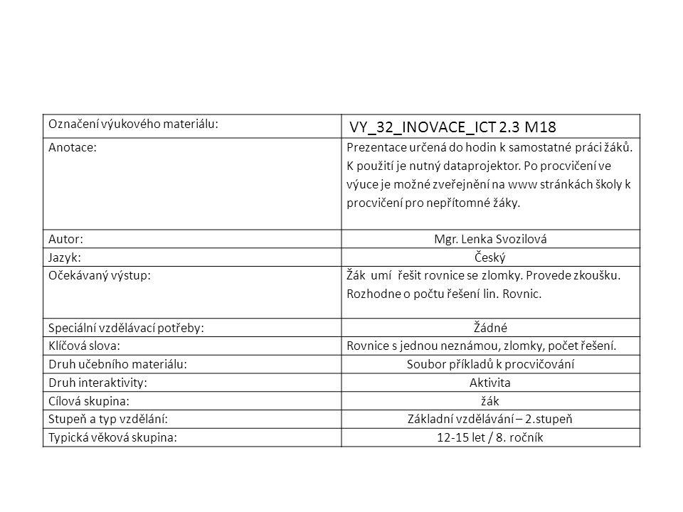 Označení výukového materiálu: VY_32_INOVACE_ICT 2.3 M18 Anotace: Prezentace určená do hodin k samostatné práci žáků. K použití je nutný dataprojektor.