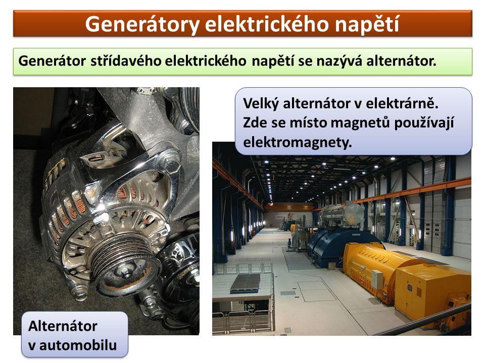 Generátory elektrického napětí Generátor střídavého elektrického napětí se nazývá alternátor. Alternátor v automobilu Velký alternátor v elektrárně. Z