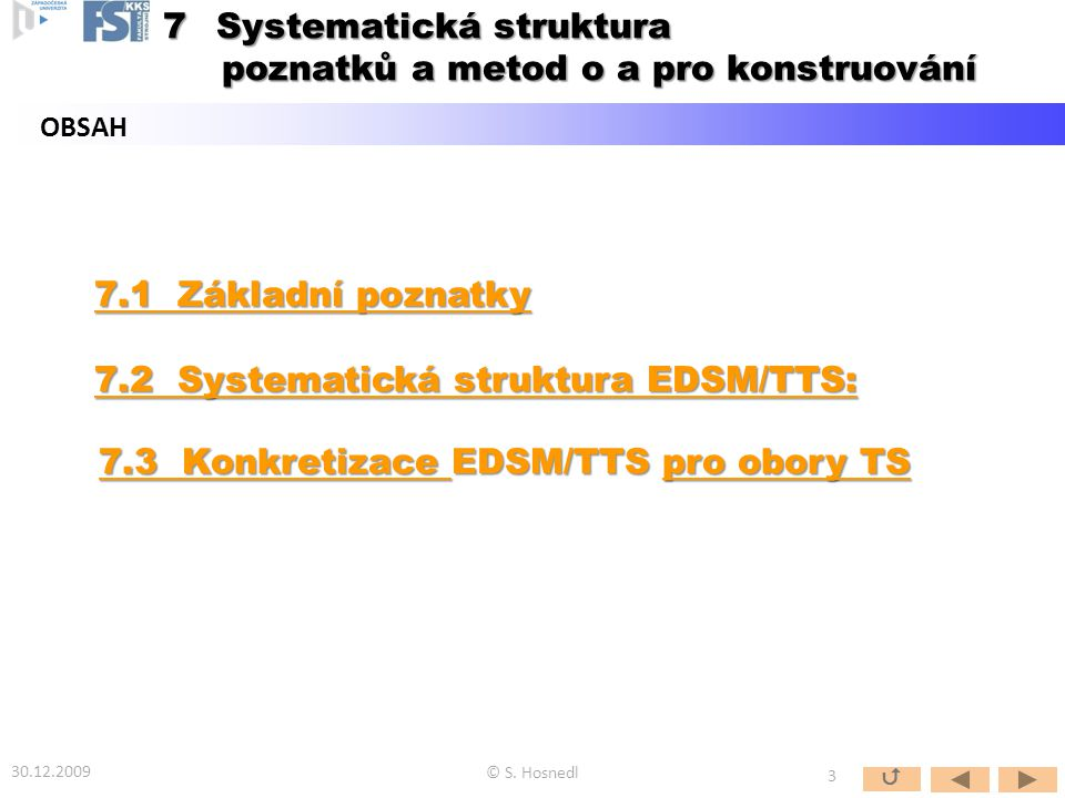 7.1 Základní poznatky 7.1 Základní poznatky 7.2 Systematická struktura EDSM/TTS: 7.2 Systematická struktura EDSM/TTS: 7.3 Konkretizace 7.3 Konkretizace EDSM/TTS pro obory TS pro obory TS 7.3 Konkretizace pro obory TS © S.