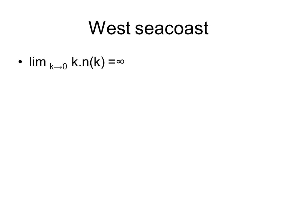 West seacoast lim k→0 k.n(k) =∞