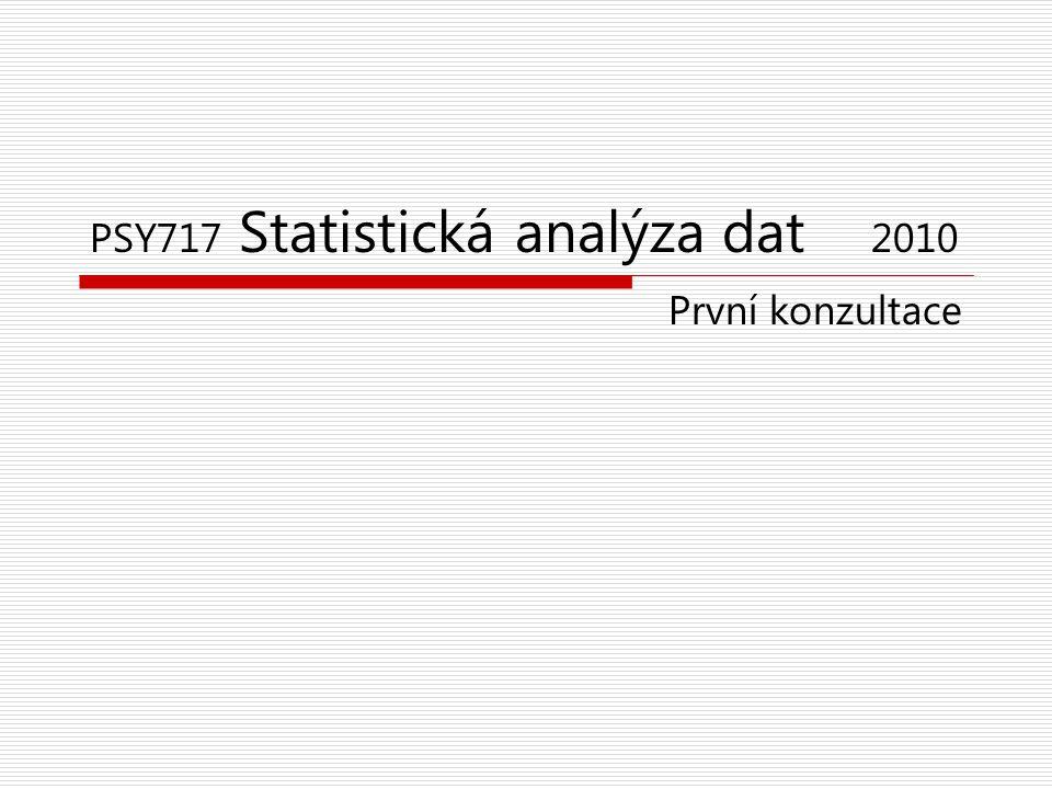 PSY717 Statistická analýza dat 2010 První konzultace