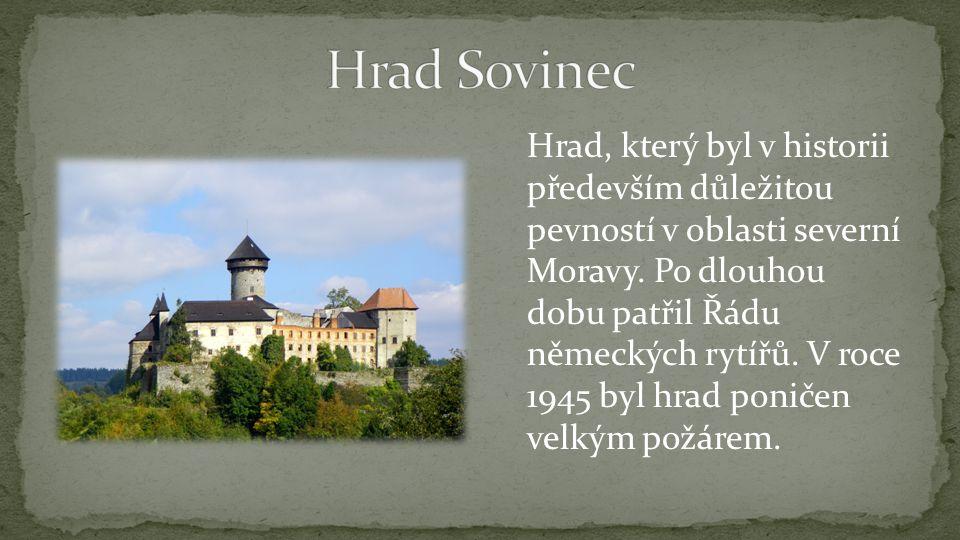 Hrad, který byl v historii především důležitou pevností v oblasti severní Moravy.