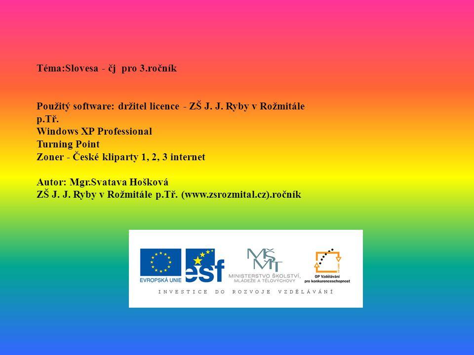 Téma:Slovesa - čj pro 3.ročník Použitý software: držitel licence - ZŠ J.