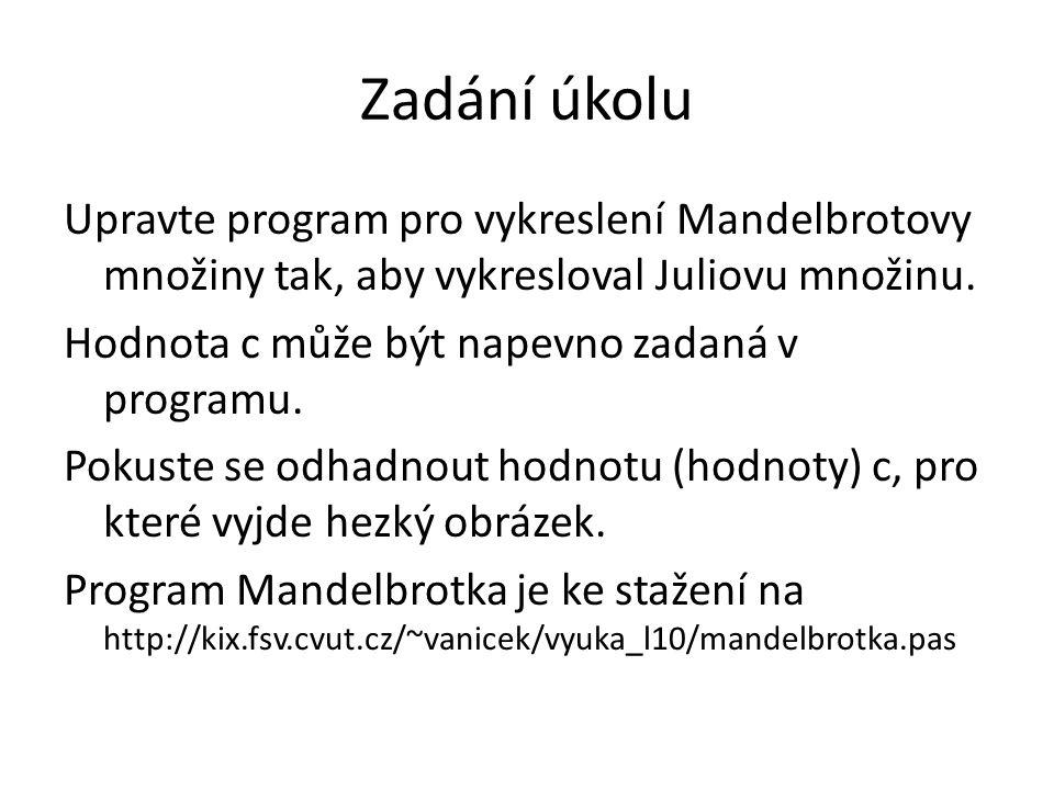 Zadání úkolu Upravte program pro vykreslení Mandelbrotovy množiny tak, aby vykresloval Juliovu množinu. Hodnota c může být napevno zadaná v programu.