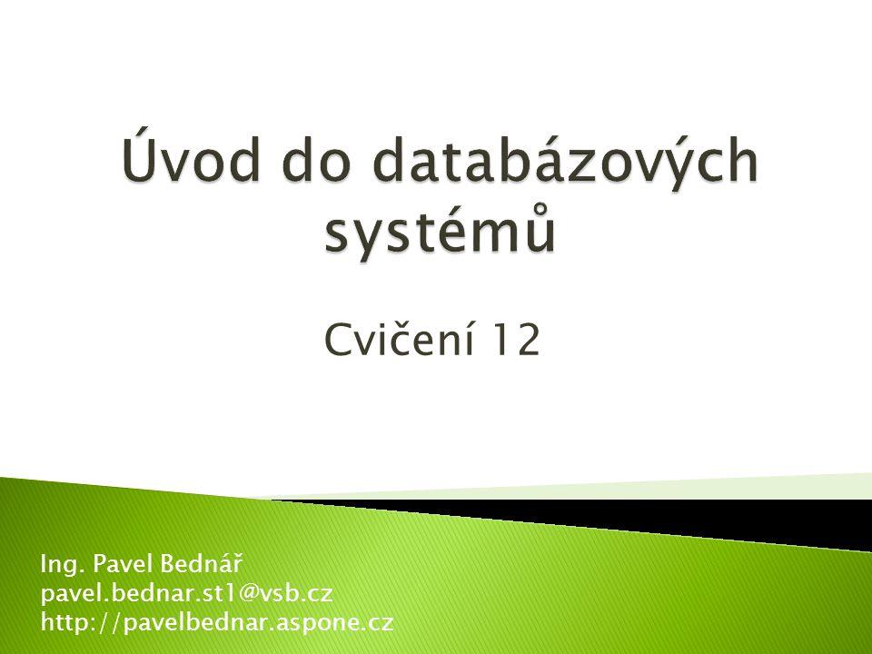 Cvičení 12 Ing. Pavel Bednář pavel.bednar.st1@vsb.cz http://pavelbednar.aspone.cz