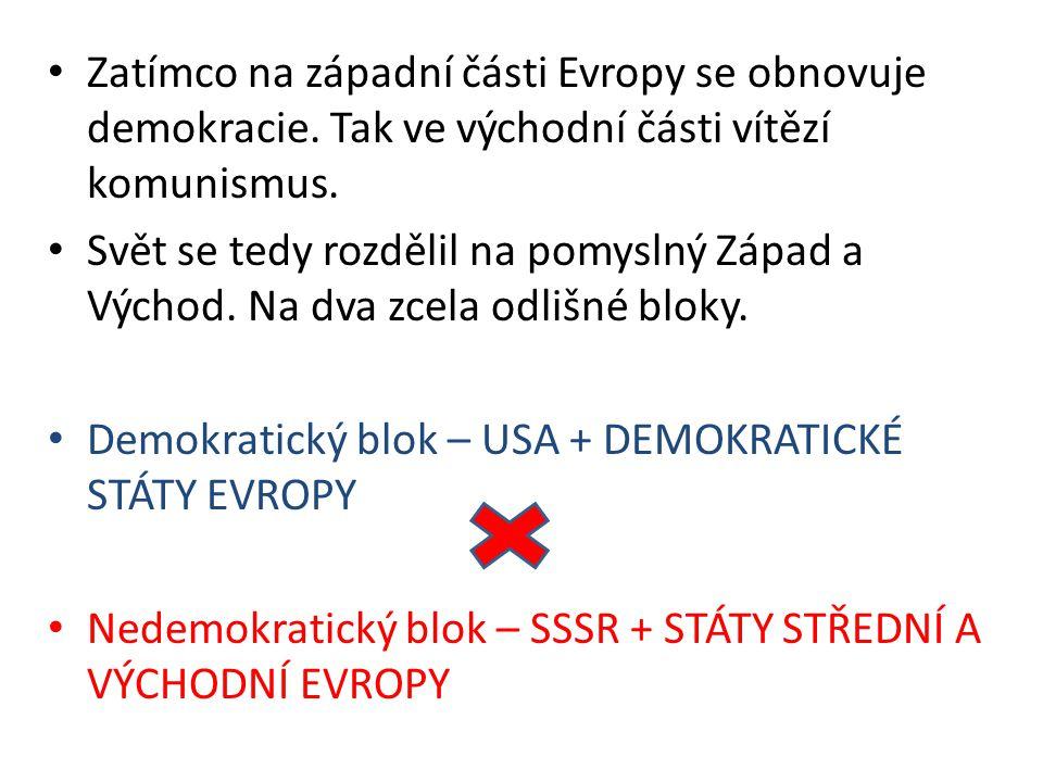 Zatímco na západní části Evropy se obnovuje demokracie. Tak ve východní části vítězí komunismus. Svět se tedy rozdělil na pomyslný Západ a Východ. Na