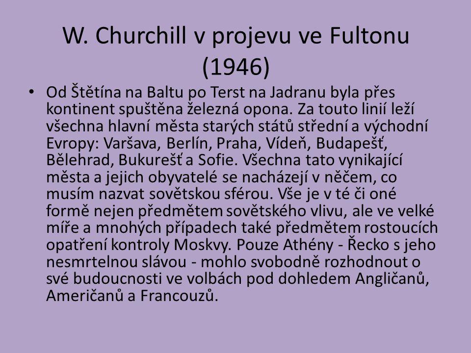 W. Churchill v projevu ve Fultonu (1946) Od Štětína na Baltu po Terst na Jadranu byla přes kontinent spuštěna železná opona. Za touto linií leží všech