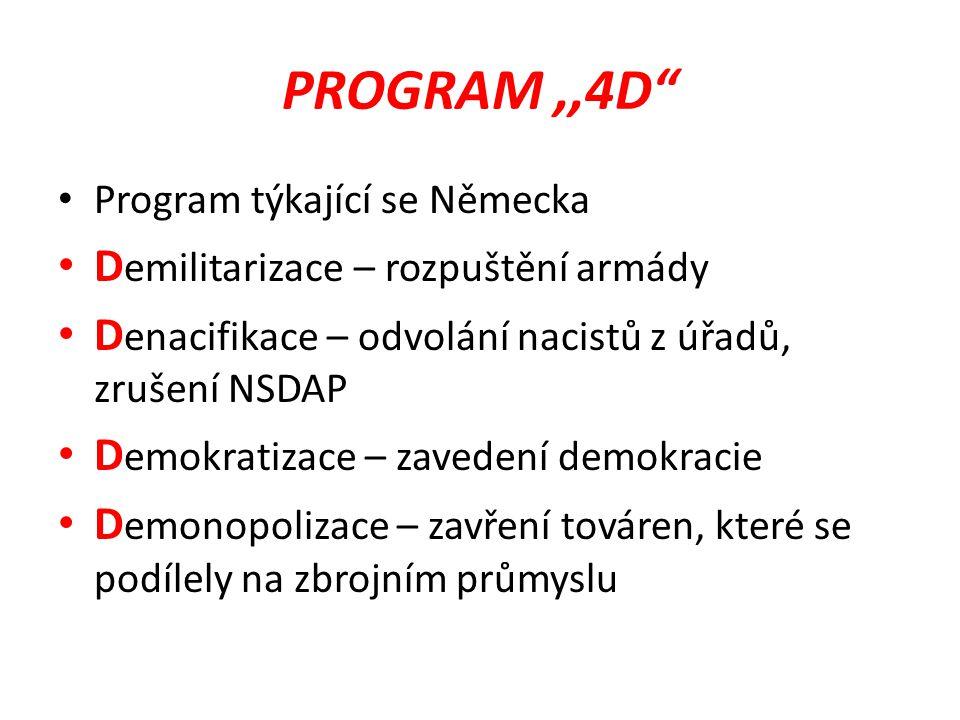 """PROGRAM,,4D"""" Program týkající se Německa D emilitarizace – rozpuštění armády D enacifikace – odvolání nacistů z úřadů, zrušení NSDAP D emokratizace –"""